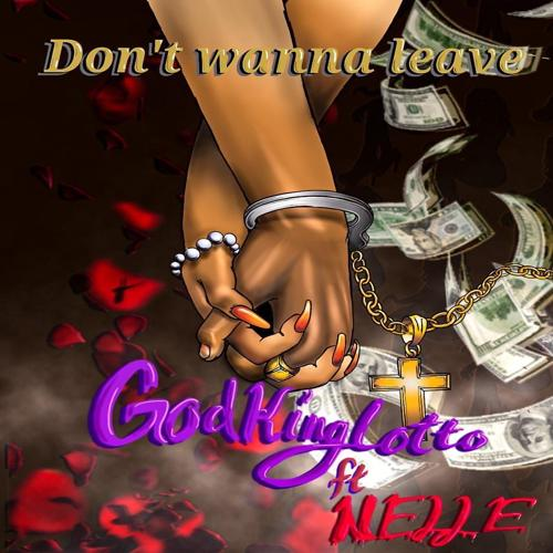 GodKing Lotto, Nelle - Don't Wanna Leave  (2020)