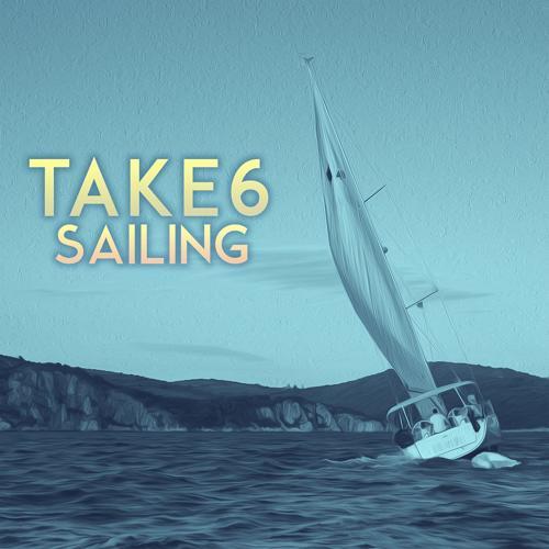 Take 6 - Sailing (Tim Kelley Remix)  (2018)