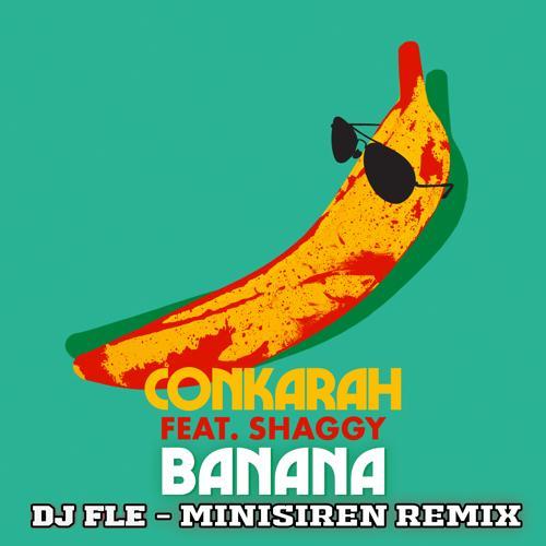 Conkarah, Shaggy - Banana (feat. Shaggy) [DJ FLe - Minisiren Remix]  (2020)
