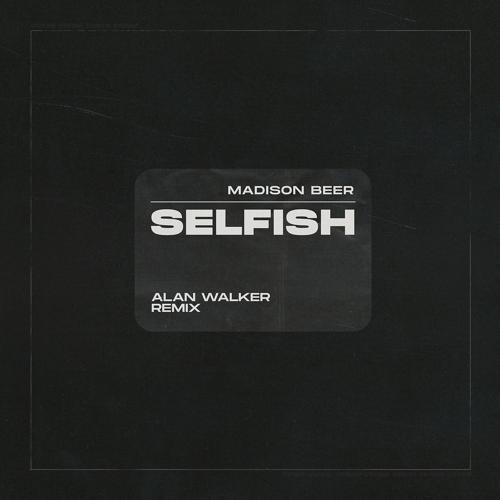 Madison Beer - Selfish (Alan Walker Remix)  (2020)