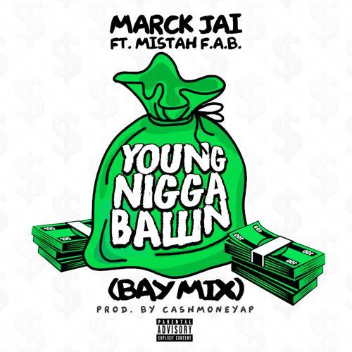 Marck Jai, Mistah F.A.B. - Young Nigga Balln (Bay Mix)  (2018)