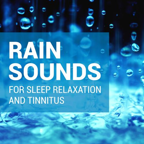 Rain Sounds, Rain Sounds For Sleep, Rain Sounds for Sleep and Tinnitus - Rain Sounds for Deep Sleep  (2020)