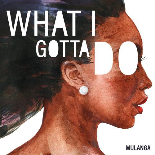 Mulanga - What I Gotta Do  (2020)