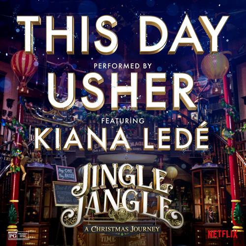 Usher, Kiana Ledé - This Day (feat. Kiana Ledé) [from the Netflix Original Motion Picture Jingle Jangle]  (2020)