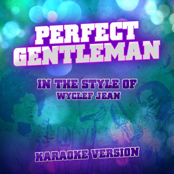 Альбом: Perfect Gentleman (In the Style of Wyclef Jean) [Karaoke Version] - Single