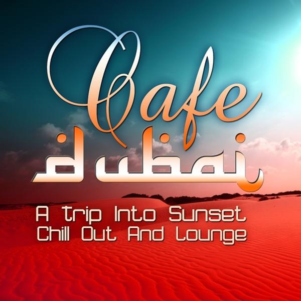 Альбом: Cafe Dubai, a Trip Into Sunset Lounge (The Best in Chill Out and Dessert Feelings)