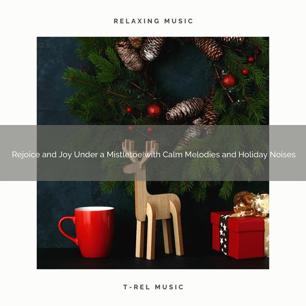 Альбом: Rejoice and Joy Under a Mistletoe with Calm Melodies and Holiday Noises