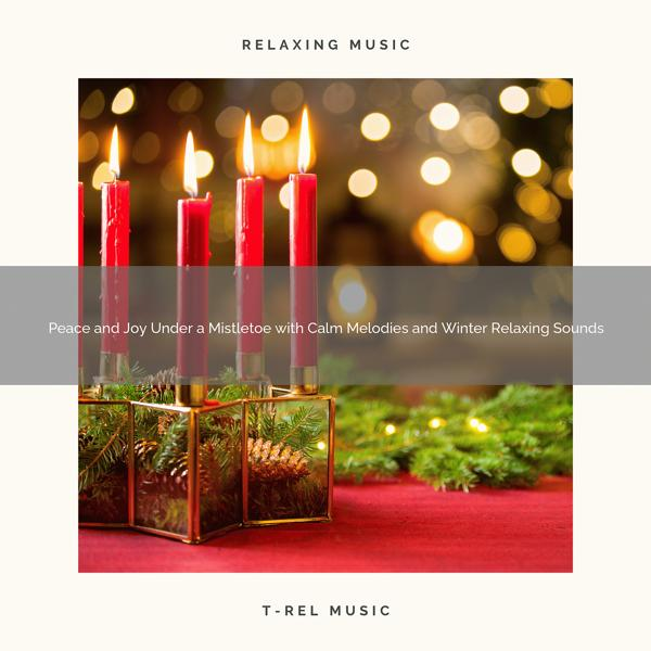 Альбом: Peace and Joy Under a Mistletoe with Calm Melodies and Winter Relaxing Sounds