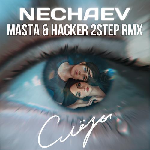NECHAEV - Слёзы (Masta & Hacker 2Step Rmx)  (2020)