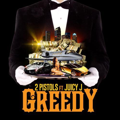 2 Pistols, Juicy J - Greedy (feat. Juicy J)  (2013)