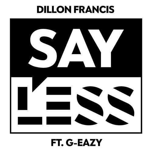 Dillon Francis, G-Eazy - Say Less  (2017)