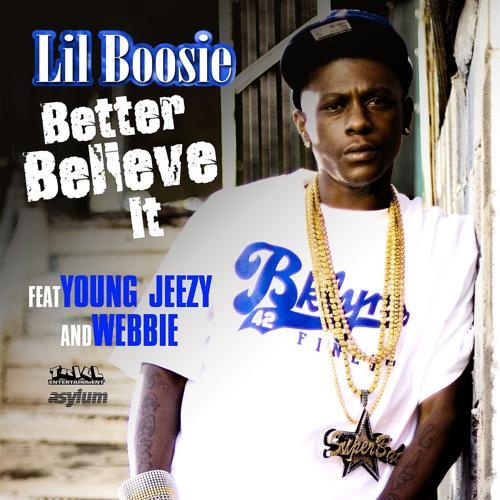Lil Boosie, Young Jeezy, Webbie - Better Believe It (feat. Young Jeezy & Webbie)  (2009)
