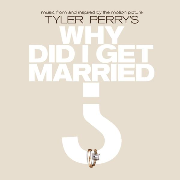Альбом: Music From And Inspired By The Motion Picture Tyler Perry's Why Did I Get Married?
