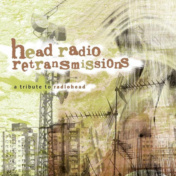 Альбом: Head Radio Retransmissions - A Tribute to Radiohead