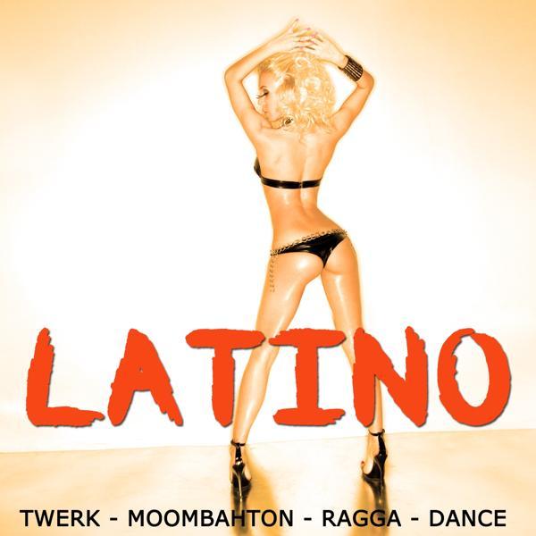 Альбом: Latino (Twerk - Moombahton - Ragga - Dance)