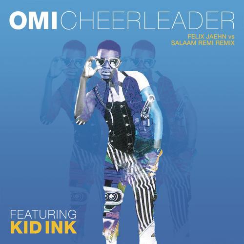 OMI, Kid Ink - Cheerleader (Felix Jaehn vs Salaam Remi Remix)  (2014)