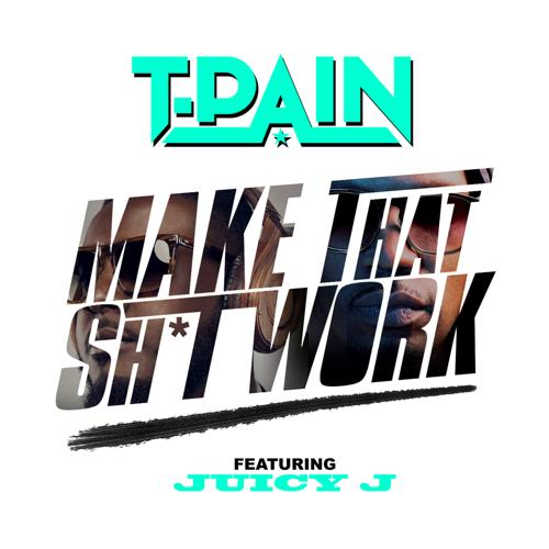 T-Pain, Juicy J - Make That Sh*t Work  (2015)
