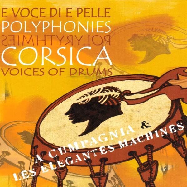 Альбом: E voce di e pelle (Polyphonies & polyrythmies) [Corsica Voices of Drums]