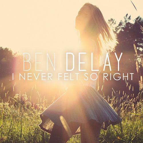 Ben Delay - I Never Felt so Right (Radio Mix)  (2016)