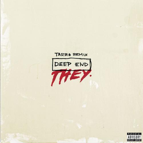 THEY. - Deep End (Tarro Remix)  (2016)