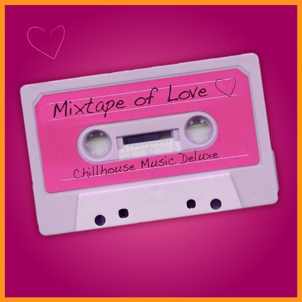 Альбом: Mixtape of Love - Chillhouse Music Deluxe