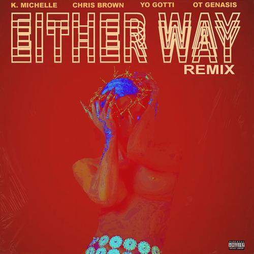 K. Michelle, Chris Brown, O.T. Genasis, Yo Gotti - Either Way (feat. Chris Brown, Yo Gotti, O.T. Genasis) [Remix]  (2017)