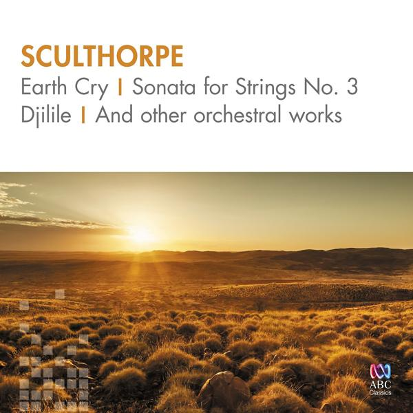 Альбом: Sculthorpe: Earth Cry, Sonata For Strings No. 3, Djilile And Other Orchestral Works