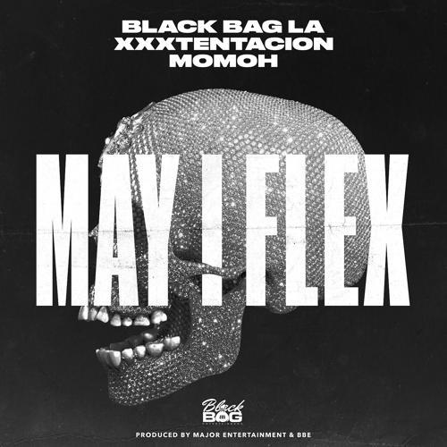 XXXTENTACION, Black Bag La, Momoh - May I Flex (feat. XXXTENTACION)  (2017)