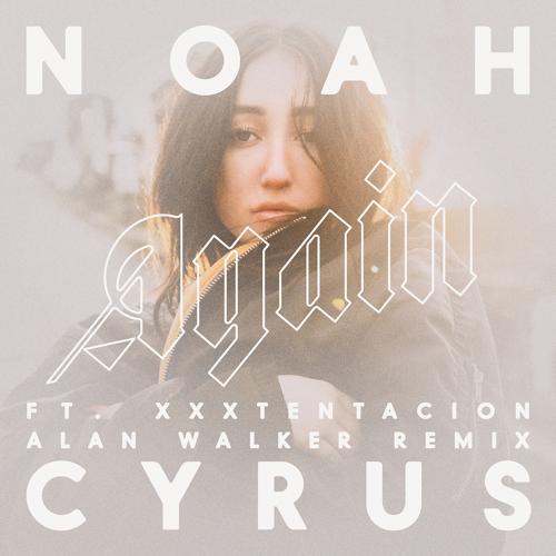 XXXTENTACION, Noah Cyrus - Again (Alan Walker Remix)  (2017)
