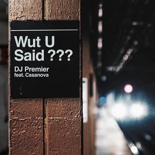 DJ Premier, Casanova - WUT U SAID?  (2018)