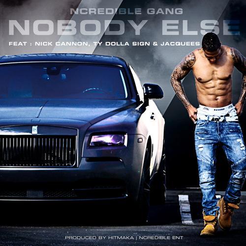 Ncredible Gang, Nick Cannon, Ty Dolla $ign, Jacquees - NoBody Else (feat. Nick Cannon, Ty Dolla $ign & Jacquees)  (2018)