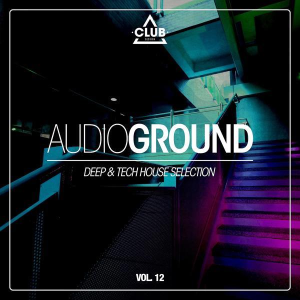 Альбом: Audioground - Deep & Tech House Selection, Vol. 12