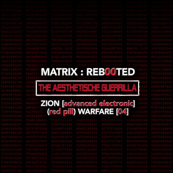 Альбом: Matrix: Reb00ted . The Aesthetische Guerrilla - Zion (advanced Electronic) (Blue Pill) Warfare (04)