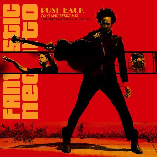 Mistah Fab, Zion I, Fantastic Negrito - Push Back (Oakland Resist-Mix)  (2017)