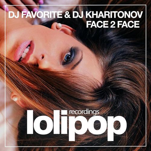 DJ Favorite & DJ Kharitonov - Face 2 Face (Dub Mix)  (2018)