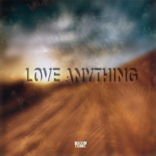 Maxim Tonic - Love Anything (Radio Edit)  (2019)