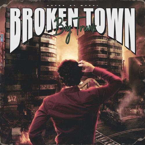 BIG TRUNK - Broken Town  (2019)