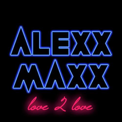 Alexx Maxx - Love 2 Love  (2019)